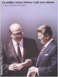 La politica estera italiana negli anni ottanta. Atti del convegno (Roma, gennaio 2002) Copertina flessibile – 17 ott 2007 E. Di Nolfo Marsilio 8831792776 Dal 1980 al 1990