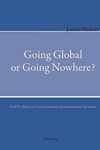 Going Global or Going Nowhere?: NATO's Role in Contemporary International Security ebook