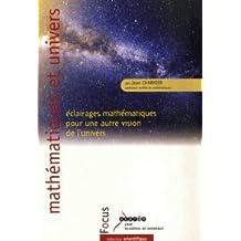 Mathématiques et univers : Eclairages mathématiques pour une autre vision de l'Univers