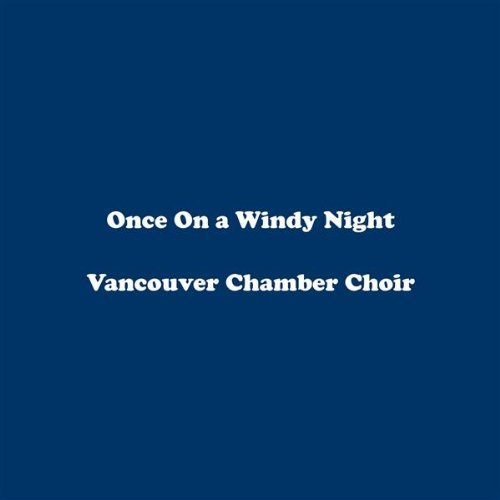 The Choral Music of R Murray Schafer, Vol 2: Once on a Windy (Windy City Nights)