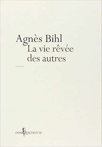 La vie rêvée des autres de Agnès Bihl