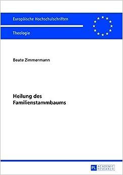 Book Heilung Des Familienstammbaums: Zum Geistlichen Heilungsansatz Von Kenneth McAll Und Zu Dessen Rezeption (Europaeische Hochschulschriften / European University Studie)