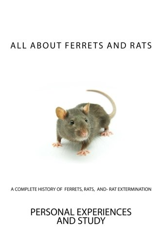 Download All About Ferrets and Rats: A Complete History of Ferrets, Rats, and- Rat Extermination PDF ePub book