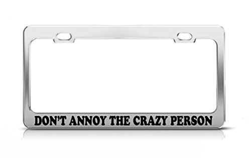 DON'T ANNOY THE CRAZY PERSON Fun Gift Love License Plate Frame -  General Tag, Fun-Cop383