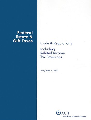Federal Estate & Gift Taxes: Code & Regulations,...