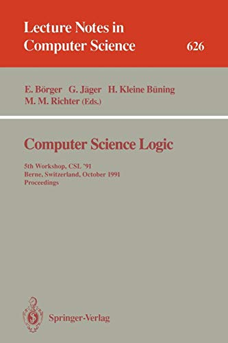 Computer Science Logic: 5th Workshop, CSL '91, Berne, Switzerland, October 7-11, 1991. Proceedings (Lecture Notes in Computer Science)