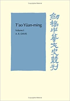 T'ao Yüan-ming: Volume 1, Translation and Commentary: His works and their meaning (Cambridge Studies in Chinese History, Literature and Institutions)