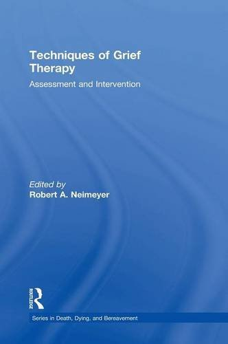 Techniques of Grief Therapy: Assessment and Intervention (Series in Death, Dying, and Bereavement) by Routledge