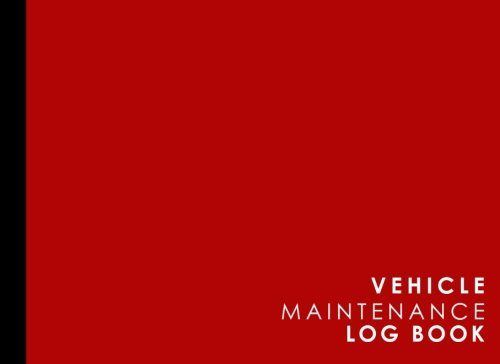 "Vehicle Maintenance Log: Repairs And Maintenance Record Book for Cars, Trucks, Motorcycles and Other Vehicles with Parts List and Mileage Log, Red ... x 6"" (Vehicle Maintenance Logs) (Volume 47)"