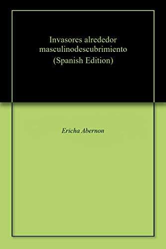 Invasores alrededor masculinodescubrimiento (Spanish Edition)