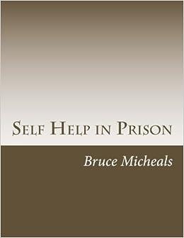 Self Help in Prison: Bruce Micheals: 9781545125878: Amazon