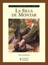 La silla de montar/ The Saddle: Guias Fotograficas Del Caballo/ Horse Photographic Guides (Caballos) (Spanish Edition) PDF