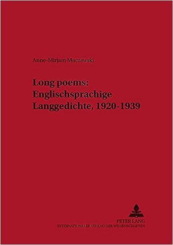 Long Poems: Englischsprachige Langgedichte, 1920-1939: Eine Deskriptivistische Korpusuntersuchung (Neue Studien Zur Anglistik Und Amerikanistik, )