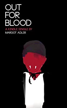 Out For Blood (Kindle Single) by [Adler, Margot]