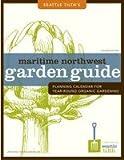 Seattle Tilth's Maritime Northwest Garden Guide Second Edition