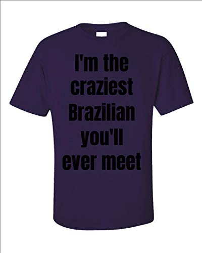 I'm The Craziest Brazilian You'll Ever Meet - Unisex T-Shirt ()