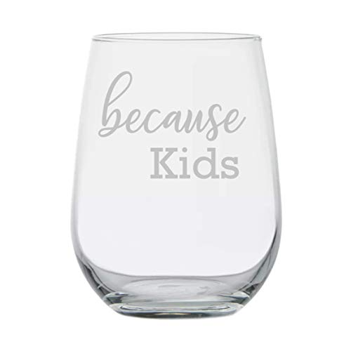 Amazon Because Kids 17 Oz Funny Stemless Wine Glass