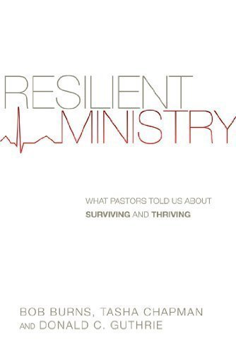 Resilient Ministry: What Pastors Told Us About Surviving and Thriving by Burns, Bob, Chapman, Tasha, Guthrie, Donald C. (2/4/2013)