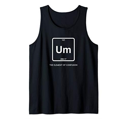 Um! Element Of Confusion Periodic Table Chemistry Science Tank Top - Element Top Cotton Tank