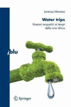 Download Water Trips : Itinerari Acquatici AI Tempi Della Crisi Idrica(Paperback) - 2009 Edition pdf