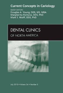 Current Concepts in Cariology, An Issue of Dental Clinics, 1e (The Clinics: Dentistry) [Hardcover] [2010] 1 Ed. Douglas A. Young DDS MS MBA, Mark S. Wolff DDS PhD, Margherita Fontana DDS PhD