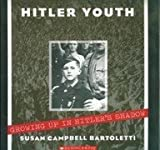Hitler Youth : Growing up in Hitler's Shadow, Susan Campbell Bartoletti, 0439862736