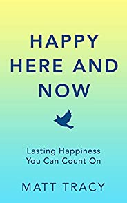Happy Here and Now: Lasting Happiness You Can Count On (English Edition)