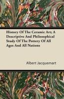 Download History Of The Ceramic Art; A Descriptive And Philosophical Study Of The Pottery Of All Ages And All Nations ebook