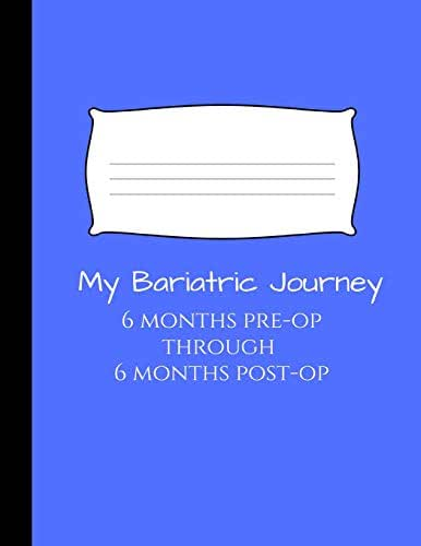 My Bariatric Journey: For Tracking Your Surgery from 6 Months Pre-Op to 6 Months Post-Op VSG or Gastric Bypass