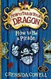 How to be a Pirate (Heroic Misadventures of Hiccup Horrendous Haddock III Series)