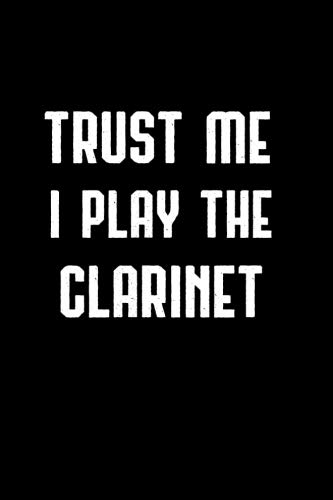 Trust Me I Play The Clarinet: Music Savant Blank Lined Journal Writing Gift