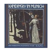 Kandinsky in Munich: The Formative Jugendstil Years by Weiss, Peg (1985) Paperback