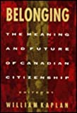 Belonging : The Meaning and Future of Canadian Citizenship, , 0773509852