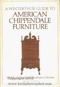 A Winterthur Guide to American Chippendale Furniture: Middle Atlantic and Southern Colonies