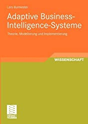 Adaptive Business-Intelligence-Systeme: Theorie, Modellierung und Implementierung (Entwicklung und Management von Informationssystemen und intelligenter Datenauswertung) (German Edition)