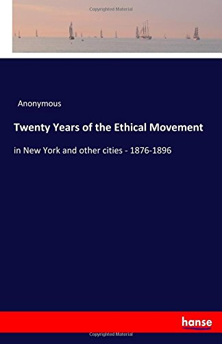 Twenty Years of the Ethical Movement: in New York and other cities - 1876-1896 pdf
