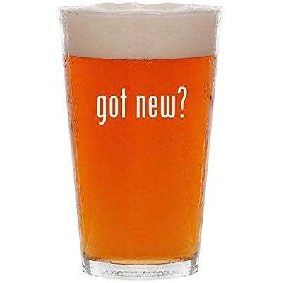 got new? - 16oz Pint Beer Glass