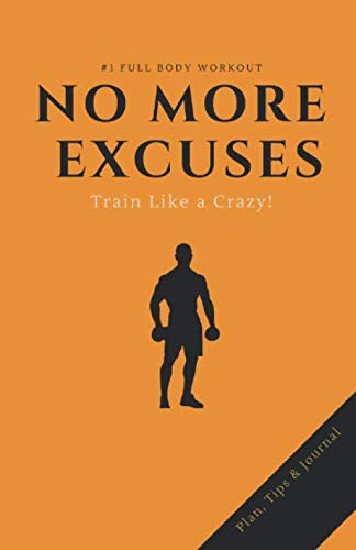 No more excuses!: Gym Workout Plan, Proven Diet Tips & Journal. 3 in 1. Build Muscle & Burn Fat Covers Your ABS (Full Body Workout)