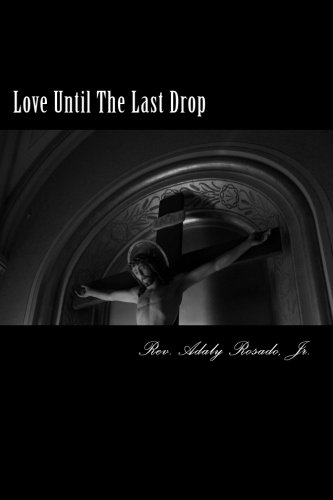 Download Love Until The Last Drop: The Love of Jesus for You An In-Depth Look at John 19:17-30 pdf epub