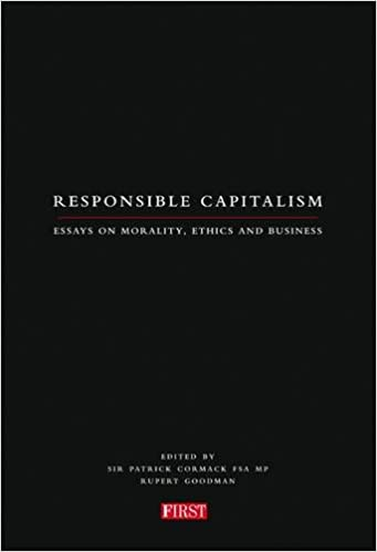 responsible capitalism essays on morality ethics and business sir  responsible capitalism essays on morality ethics and business sir  patrick cormack rupert goodman  amazoncom books