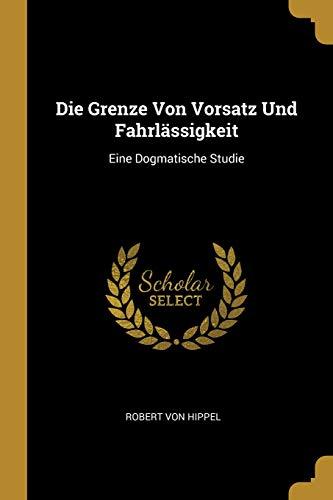 Die Grenze Von Vorsatz Und Fahrlässigkeit: Eine Dogmatische Studie (German Edition)