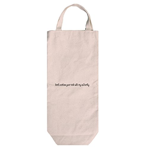 Canvas Wine Bag Handles Don'T Confuse Your Rank With My Authority Style In - Style Authority
