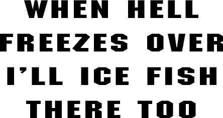 Decal Hell Freezes Over ice Fish There Fishing Boat Fun Sticker, 5 INCH Dye Cut Decal Sticker for Bumpers Windows Cars Laptops ETC - Hell Freezes Ice