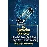 The Dobsonian Telescope: A Practical Manual for Building Large Aperture Telescopes by Kriege, David, Berry, Richard (1997) Gebundene Ausgabe