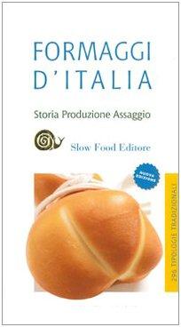 Formaggi d'Italia. Storia, produzione e assaggio
