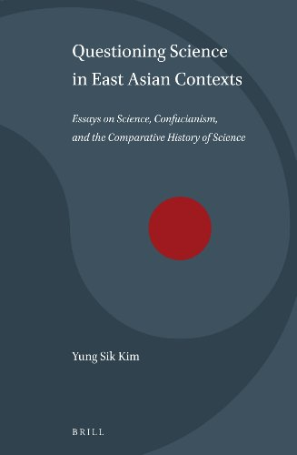Questioning Science in East Asian Contexts: Essays on Science, Confucianism, and the Comparative History of Science (Science and Religion in East Asia)