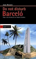 Descargar Libro Do Not Disturb Barceló: Viaje A Las Entrañas De Un Imperio Turístico Joan Buades