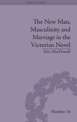 The New Man Masculinity And Marriage In The Victorian Novel  Gender And Genre Band 1