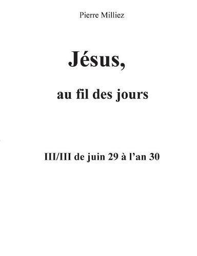 Download Jesus Au Fil Des Jours, III/III de Juin 29 A L'an 30 (French Edition) pdf