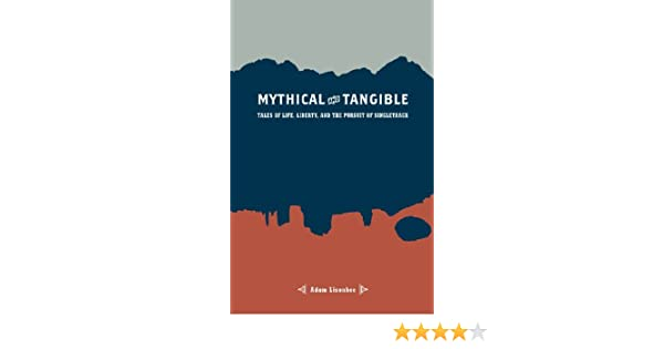 Mythical and Tangible: Tales of Life, Liberty, and the Pursuit of Singletrack
